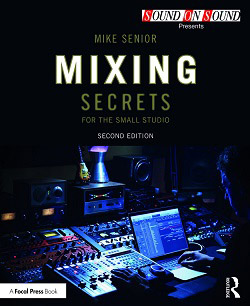 Mixing Secrets For The Small Studio (Cambridge Music Technology)